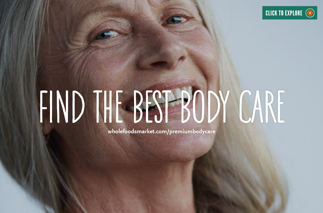 "The Whole Foods Market Premium Body Care Standard was set in place to help consumers in choosing ""truly natural"" products. Because personal care products are under regulated in the U.S., many brands claim to make natural products while they continue to use harmful ingredients."