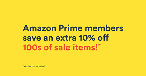 Amazon Prime members save an extra 10% off 100s of sale items!* *alcohol not included