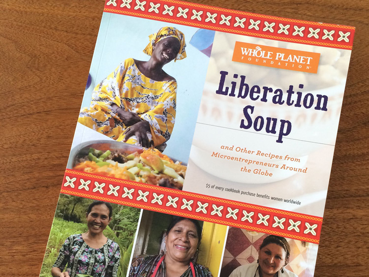 Liberation Soup, the Whole Planet Foundation® cookbook