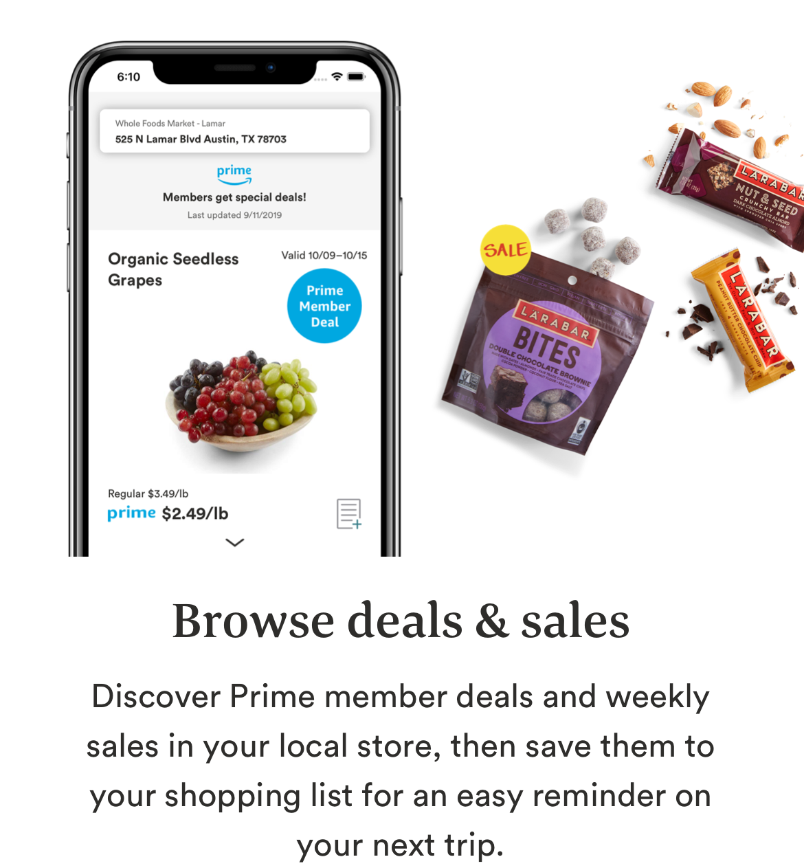 Image of the savings tab on the Whole Foods Market app. Browse Deals and sales. Discover Prime member deals and weekly sales in your local store, then save them to your shopping list for an easy reminder on your next trip.